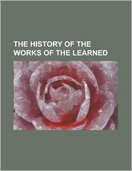 The History of the Works of the Learned