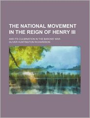 The National Movement in the Reign of Henry III; And Its Culmination in the Barons' War