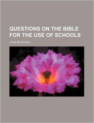 Questions on the Bible for the Use of Schools