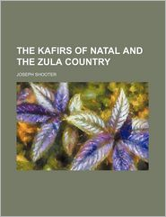 The Kafirs of Natal and the Zulu Country