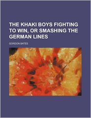 The Khaki Boys Fighting to Win, or Smashing the German Lines