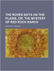The Rover Boys on the Plains, Or, the Mystery of Red Rock Ranch