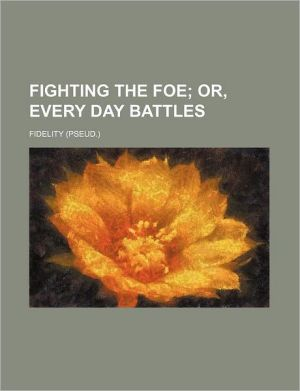 Fighting the Foe; Or, Every Day Battles