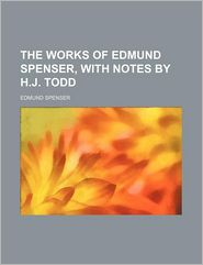 The Works of Edmund Spenser, with Notes by H.J. Todd
