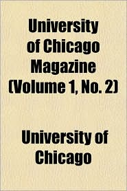 University of Chicago Magazine (Volume 1, No. 2)