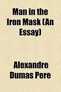 Man in the Iron Mask (an Essay)