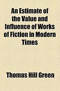 An Estimate of the Value and Influence of Works of Fiction in Modern Times