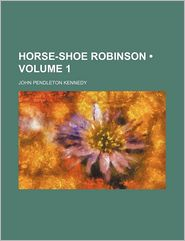 Horse-Shoe Robinson (Volume 1)