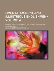 Lives of Eminent and Illustrious Englishmen (Volume 4); From Alfred the Great to the Latest Times, on an Original Plan