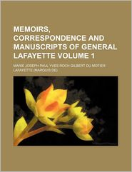 Memoirs, Correspondence and Manuscripts of General Lafayette (Volume 1)