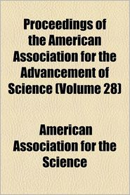 Proceedings of the American Association for the Advancement of Science (Volume 28)