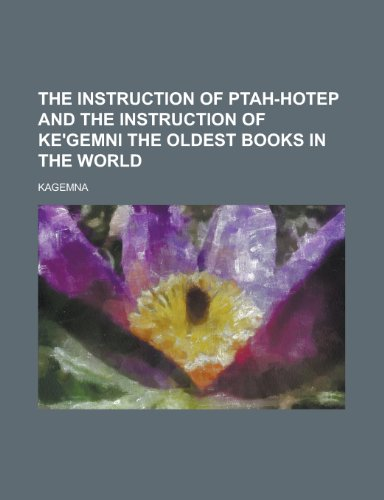 The Instruction of Ptah-Hotep and the Instruction of Ke'gemni the Oldest Books in the World - Kagemna