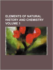 Elements of Natural History and Chemistry (Volume 1)
