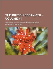 The British Essayists (Volume 41); With Prefaces, Historical and Biographical