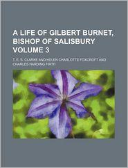 A Life of Gilbert Burnet, Bishop of Salisbury (Volume 3)