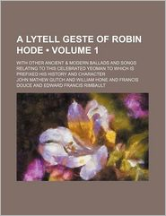 A Lytell Geste of Robin Hode (Volume 1); With Other Ancient