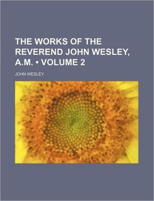 The Works of the Reverend John Wesley, A.M. (Volume 2)
