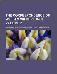 The Correspondence of William Wilberforce (Volume 2)