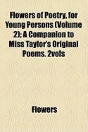 Flowers of Poetry, for Young Persons (Volume 2); A Companion to Miss Taylor's Original Poems. 2vols