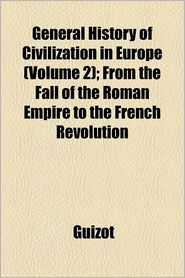 General History of Civilization in Europe (Volume 2); From the Fall of the Roman Empire to the French Revolution