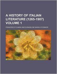 A History of Italian Literature (1265-1907) (Volume 1)