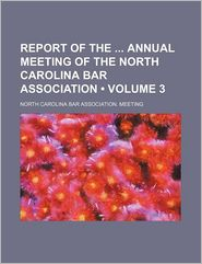 Report of the Annual Meeting of the North Carolina Bar Association (Volume 3)