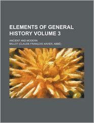 Elements of General History (Volume 3); Ancient and Modern