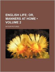 English Life; Or, Manners at Home. in Four Pictures