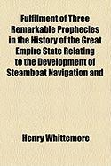 Fulfilment of Three Remarkable Prophecies in the History of the Great Empire State Relating to the Development of Steamboat Navigation and