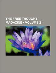 The Free Thought Magazine (Volume 21)