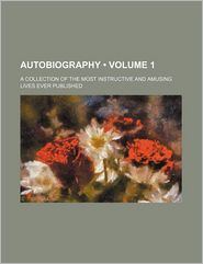 Autobiographies (Volume 1); A Collection of the Most Instructive and Amusing Lives Ever Published
