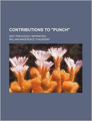 """Contributions to """"Punch""""; (Not Previously Reprinted)"""