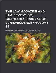 The Law Magazine and Law Review (Volume 18); Or, Quarterly Journal of Jurisprudence