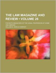The Law Magazine and Review (Volume 26); For Both Branches of the Legal Profession at Home and Abroad