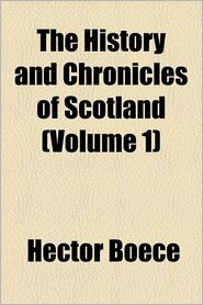 The History and Chronicles of Scotland (Volume 1)