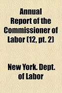 Annual Report of the Commissioner of Labor Volume 12, PT. 2