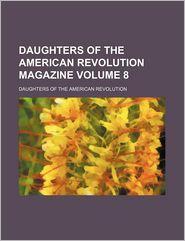 Daughters of the American Revolution Magazine (Volume 8)