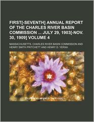 First[-Seventh] Annual Report of the Charles River Basin Commission July 29, 1903[-Nov. 30, 1909] (Volume 4)