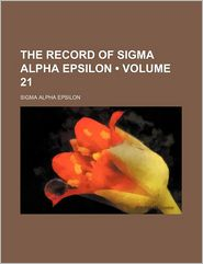 The Record of SIGMA Alpha Epsilon (Volume 21)