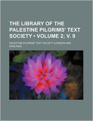 The Library of the Palestine Pilgrims' Text Society (2; V. 9)