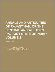 Annals and Antiquities of Rajast'han, or the Central and Western Rajpoot State of India (Volume 2)