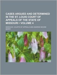Cases Argued and Determined in the St. Louis Court of Appeals of the State of Missouri (Volume 4)
