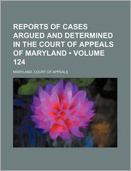 Reports of Cases Argued and Determined in the Court of Appeals of Maryland (124)