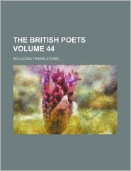 The British Poets (Volume 44); Including Translations