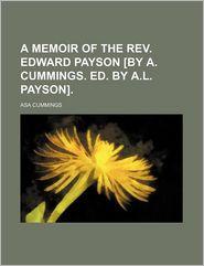 A Memoir of the REV. Edward Payson [By A. Cummings. Ed. by A.L. Payson].