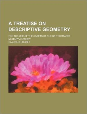 A Treatise on Descriptive Geometry; For the Use of the Cadets of the United States Military Academy