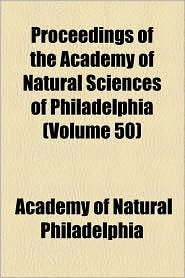 Proceedings of the Academy of Natural Sciences of Philadelphia (Volume 50)