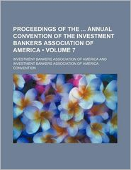 Proceedings of the Annual Convention of the Investment Bankers Association of America (Volume 7)