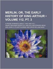Merlin (112, PT. 3); Or, the Early History of King Arthur. a Prose Romance (about 1450-1460 A.D.)
