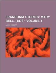 Franconia Stories (Volume 4); Mary Bell. [1878